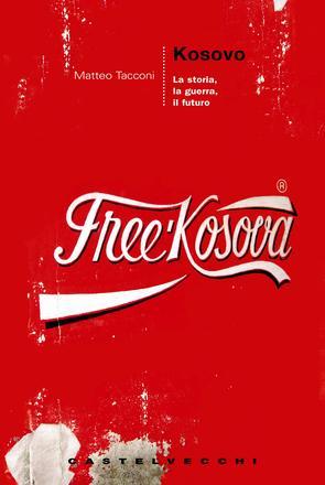 Kosovo. La storia, la guerra, il futuro
