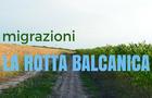 Migrazioni: la rotta balcanica
