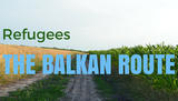 Refugees: The Balkan Route