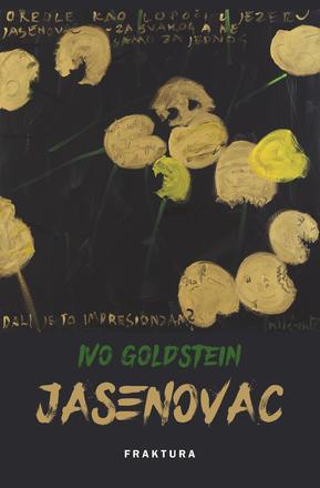 Ivo Goldstein: JASENOVAC. Zagreb, Fraktura, 2018, 962 pagine.