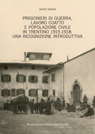 Prigionieri di guerra, lavoro coatto e popolazione civile in Trentino 1915-1918: una ricognizione introduttiva