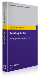 Resisting the Evil: [Post-]Yugoslav Anti-War Contention, edited by Bojan Bilic and Vesna Jankovic (Baden-Baden: Nomos Verlagsgesellschaft | Southeast European Integration Perspectives, vol. 7, 2012), 288 pp.