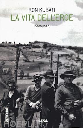 Ron Kubati, La vita dell'eroe,  Besa editrice, Nardò (LE), 2016