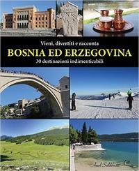 Vieni, divertiti e racconta BOSNIA ED ERZEGOVINA: 30 destinazioni indimenticabili